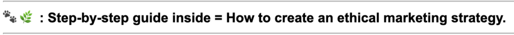 "A screenshot of the subject line: ""Step-by-step guide inside = How to create an ethical marketing strategy."""
