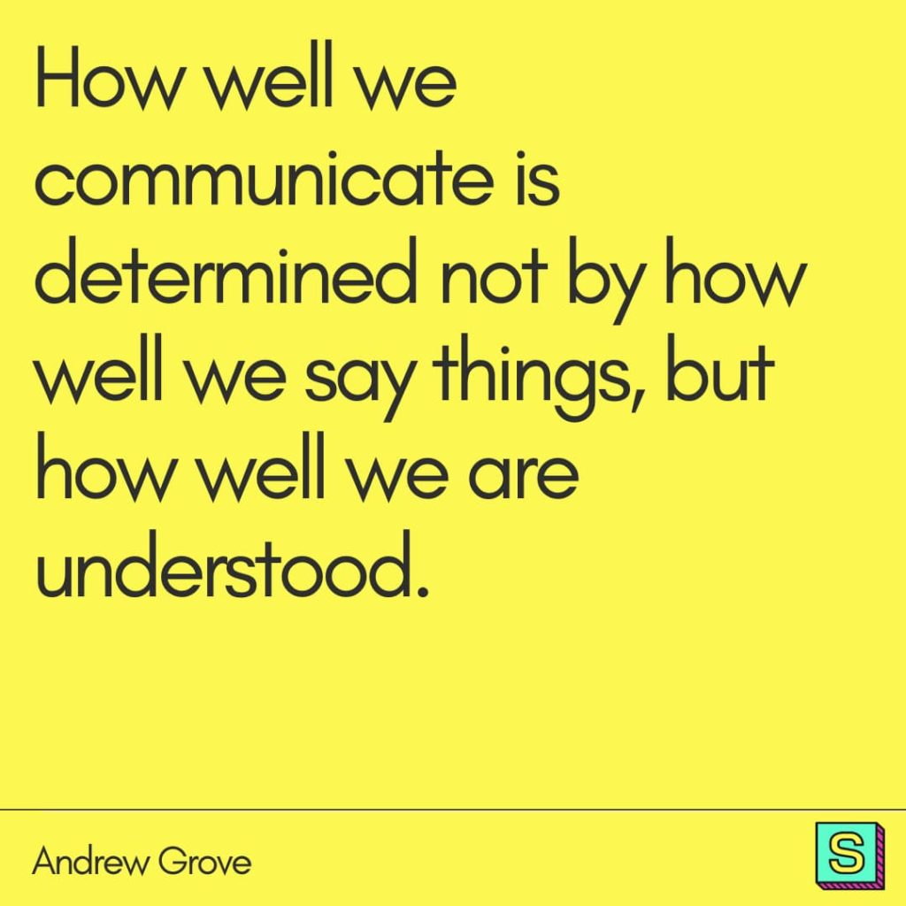 Quote by Andrew Grove: How well we communicate is determined not by how well we say things, but how well we are understood.