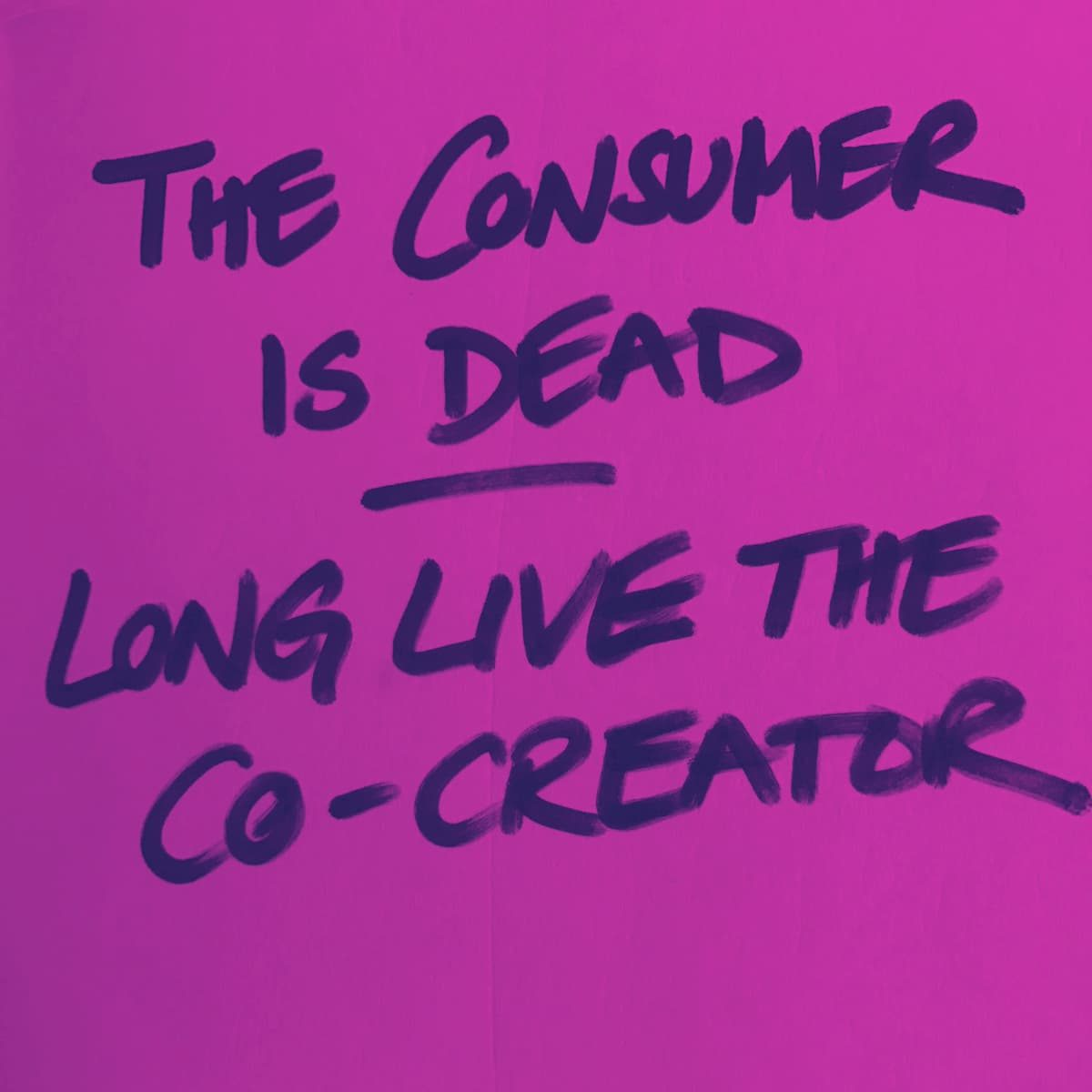 "hand-written note saying ""The consumer is dead — long live the co-creator"""