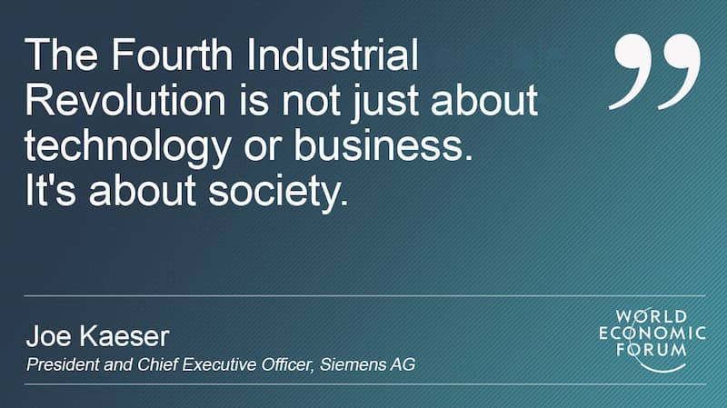 Quote by Joe Kaeser: The Fourth Industrial Revolution is not just about technology or business. It's about society.