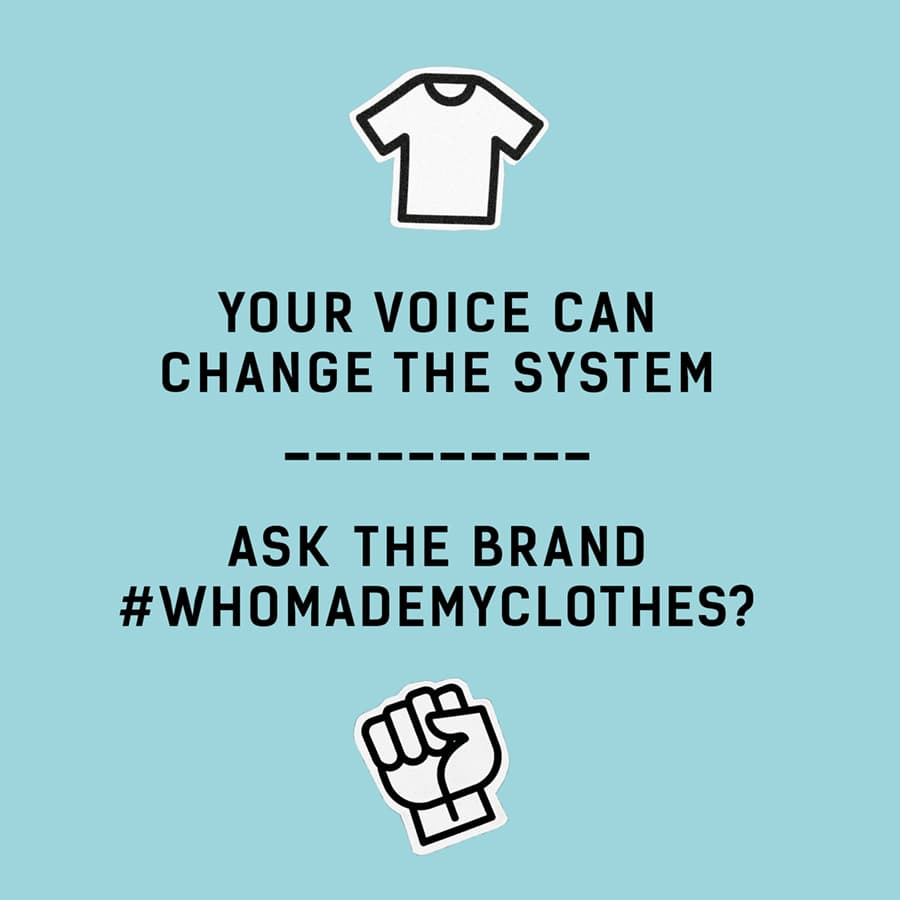 """Light blue square showing a black-and-white drawing of a T-Shirt and the words: """"Your voice can change the system --- ask the brand #whomademyclothes?"""" followed by a drawing of a black-and-white fist"""