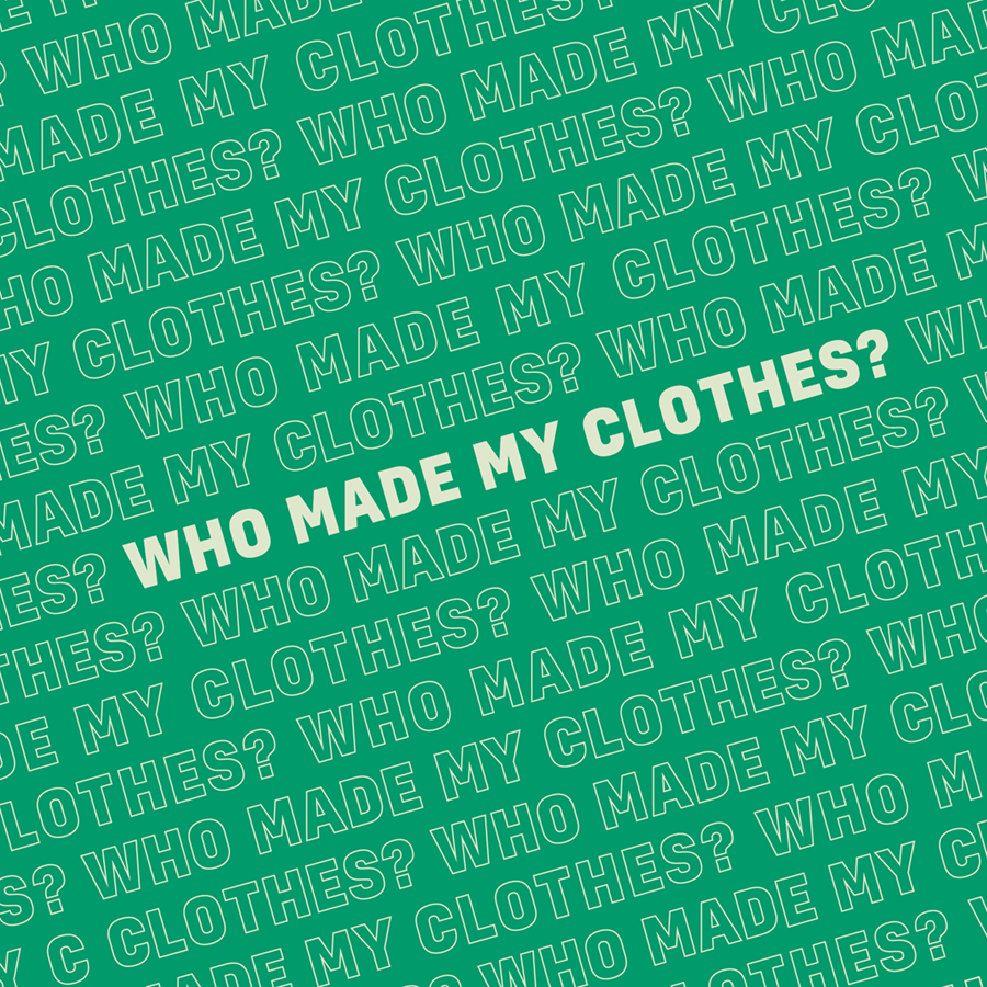 Green background with the repeated question in diagonal lines: Who Made My Clothes?